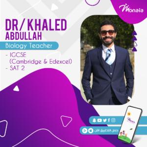Biology Tutor- IGCSE- SAT2 Dr. Khalid Abdullah